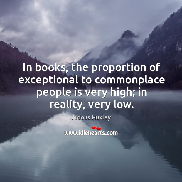 Image, In books, the proportion of exceptional to commonplace people is very high;