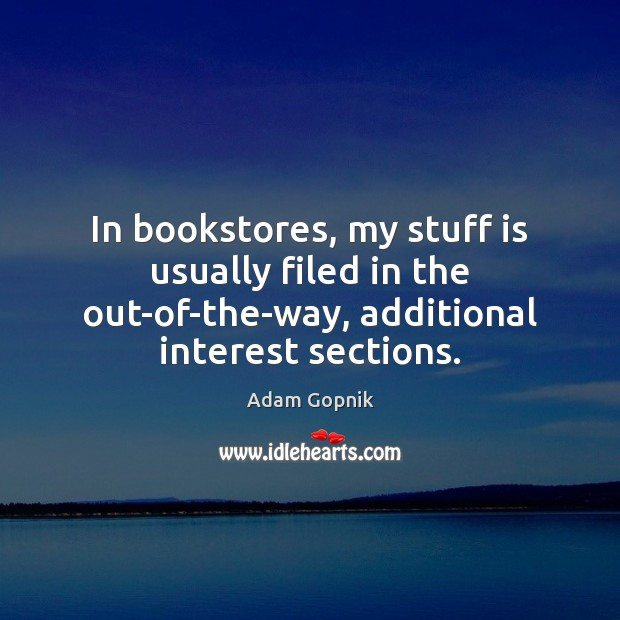 In bookstores, my stuff is usually filed in the out-of-the-way, additional interest Image
