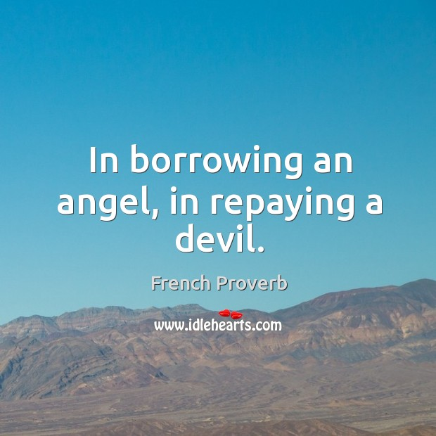Image, In borrowing an angel, in repaying a devil.