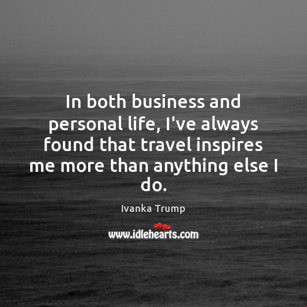 Image, In both business and personal life, I've always found that travel inspires