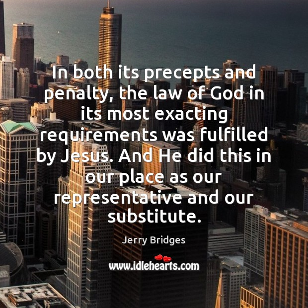 Jerry Bridges Picture Quote image saying: In both its precepts and penalty, the law of God in its