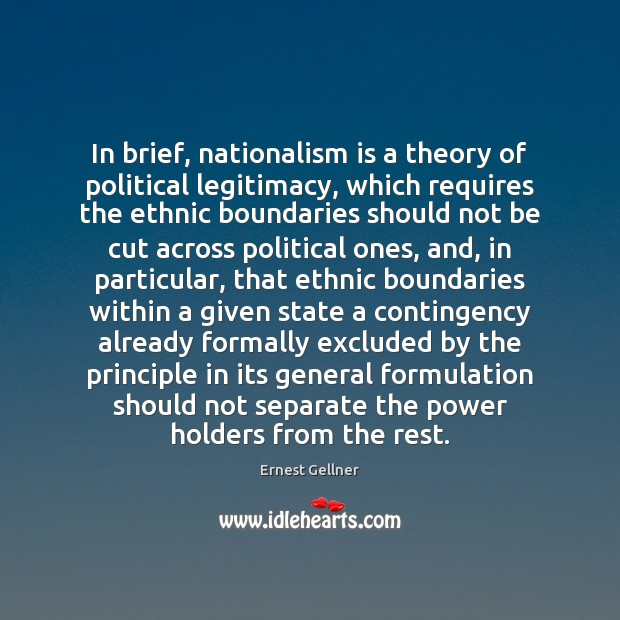 In brief, nationalism is a theory of political legitimacy, which requires the Image