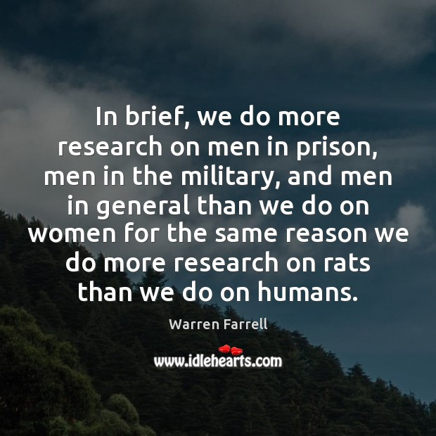 In brief, we do more research on men in prison, men in Warren Farrell Picture Quote