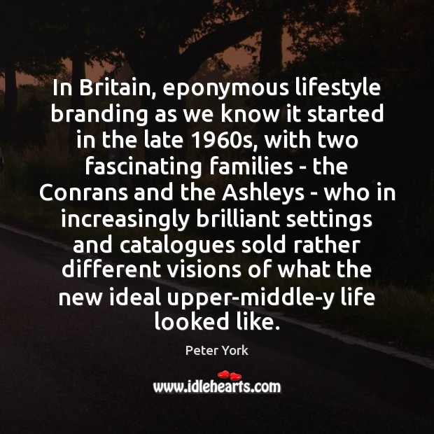 In Britain, eponymous lifestyle branding as we know it started in the Peter York Picture Quote