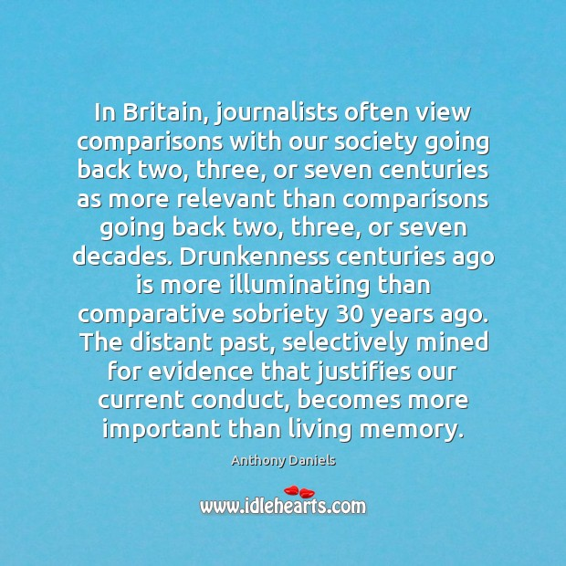 In Britain, journalists often view comparisons with our society going back two, Anthony Daniels Picture Quote