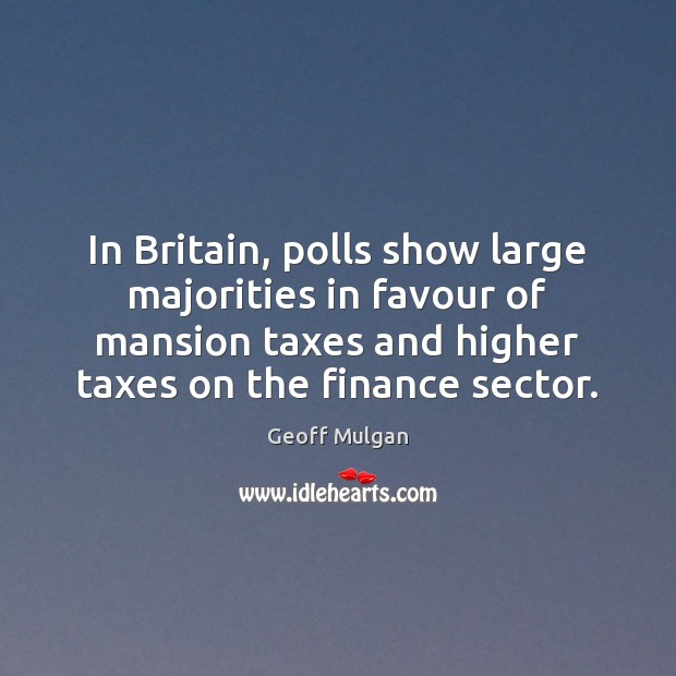 In Britain, polls show large majorities in favour of mansion taxes and Finance Quotes Image