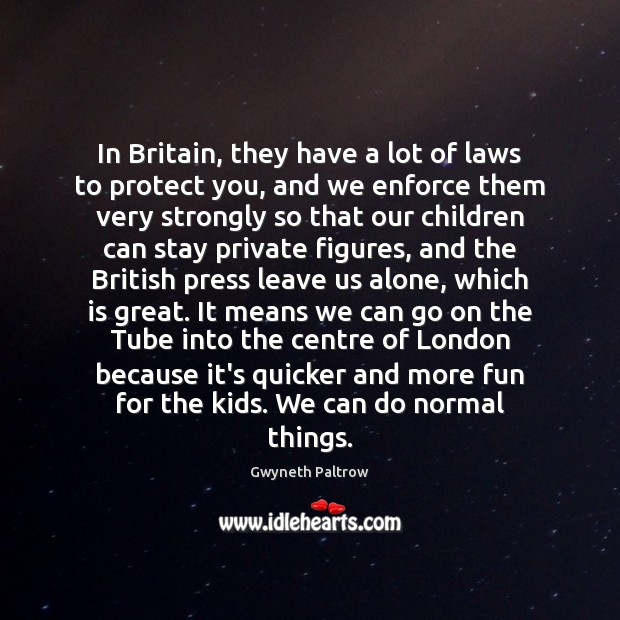 In Britain, they have a lot of laws to protect you, and Gwyneth Paltrow Picture Quote