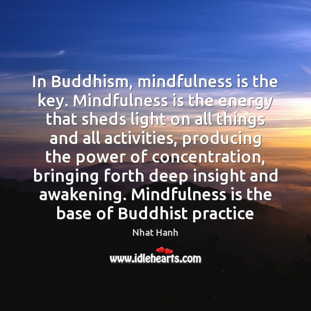 Image, In Buddhism, mindfulness is the key. Mindfulness is the energy that sheds
