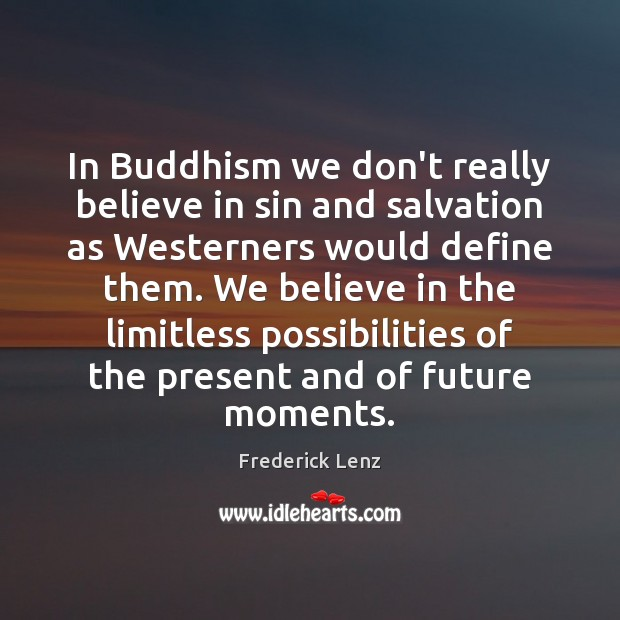 In Buddhism we don't really believe in sin and salvation as Westerners Frederick Lenz Picture Quote