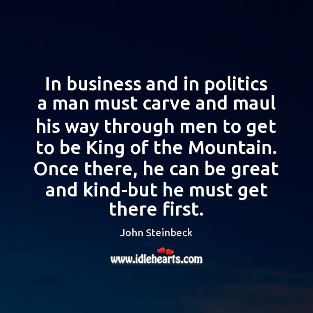 In business and in politics a man must carve and maul his Image