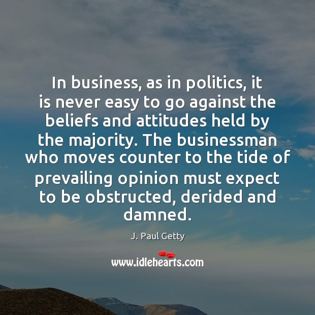 Image, In business, as in politics, it is never easy to go against