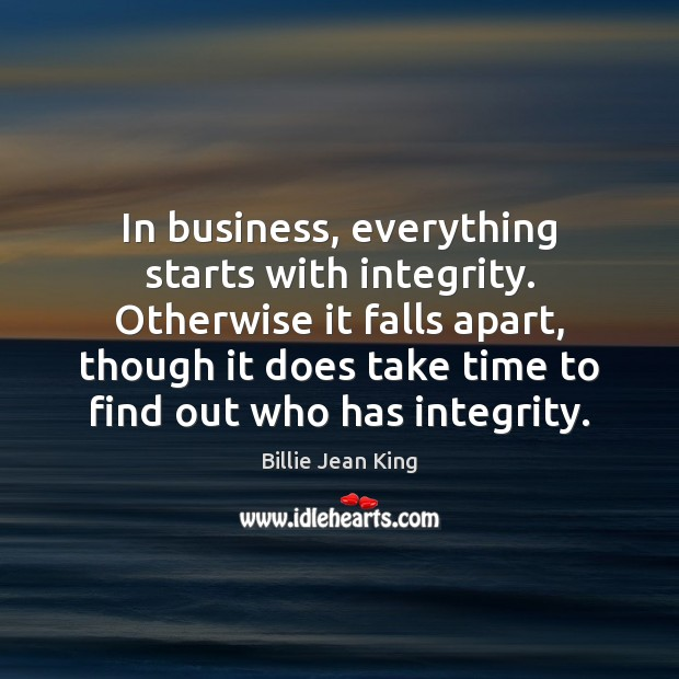 In business, everything starts with integrity. Otherwise it falls apart, though it Image