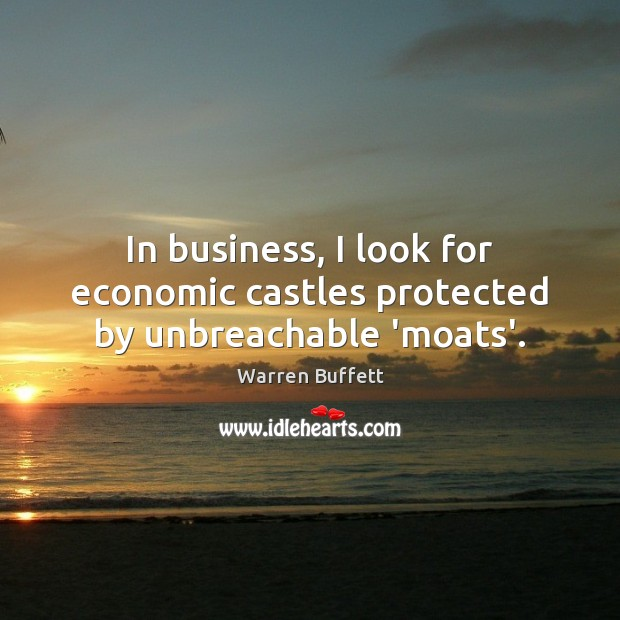 Image, In business, I look for economic castles protected by unbreachable 'moats'.