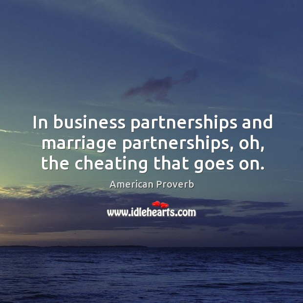 In business partnerships and marriage partnerships, oh, the cheating that goes on. American Proverbs Image