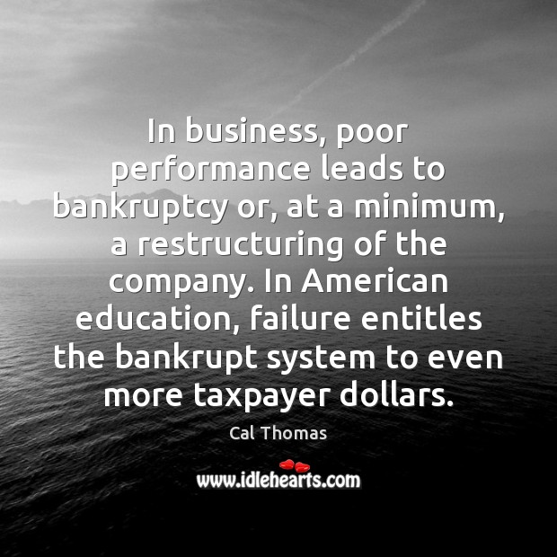 In business, poor performance leads to bankruptcy or, at a minimum, a Failure Quotes Image