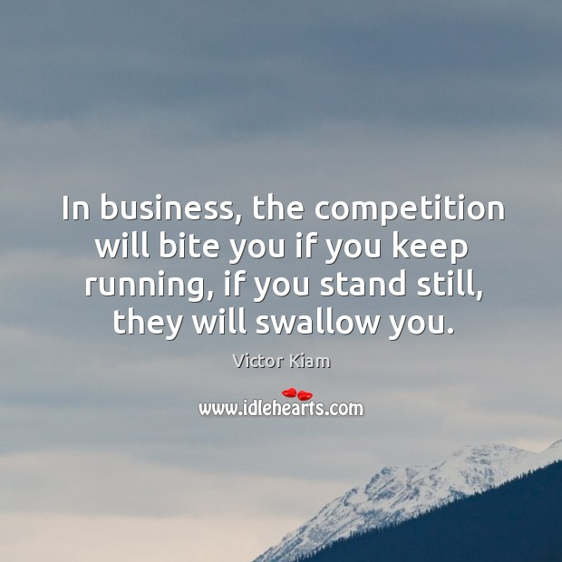 In business, the competition will bite you if you keep running, if you stand still, they will swallow you. Image