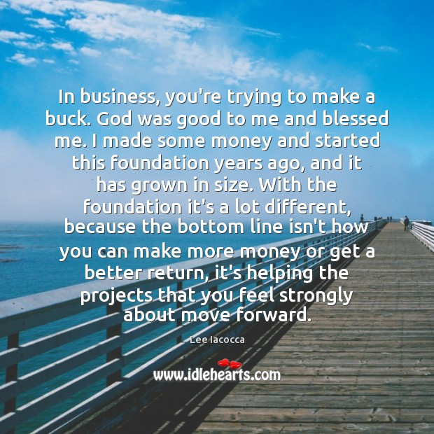 In business, you're trying to make a buck. God was good to Lee Iacocca Picture Quote