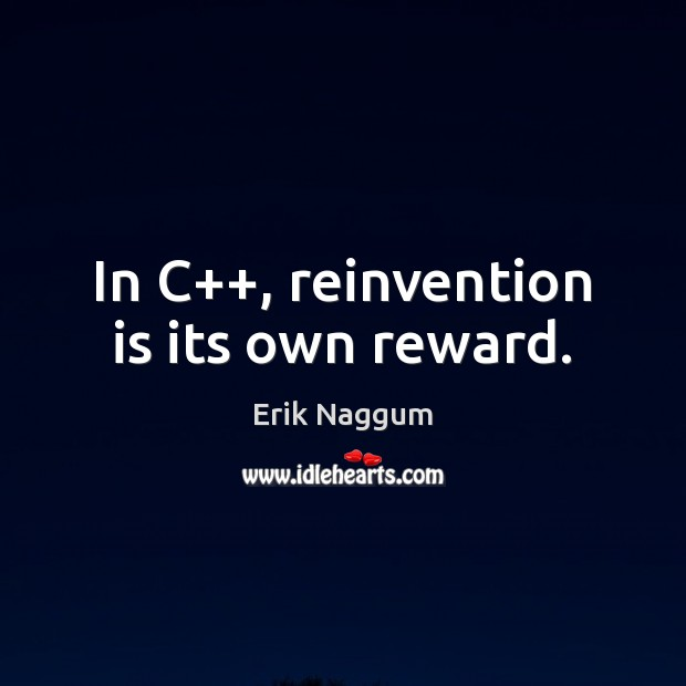 In C++, reinvention is its own reward. Image
