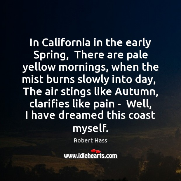 In California in the early Spring,  There are pale yellow mornings, when Image