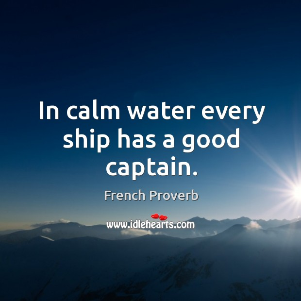 In calm water every ship has a good captain. Image