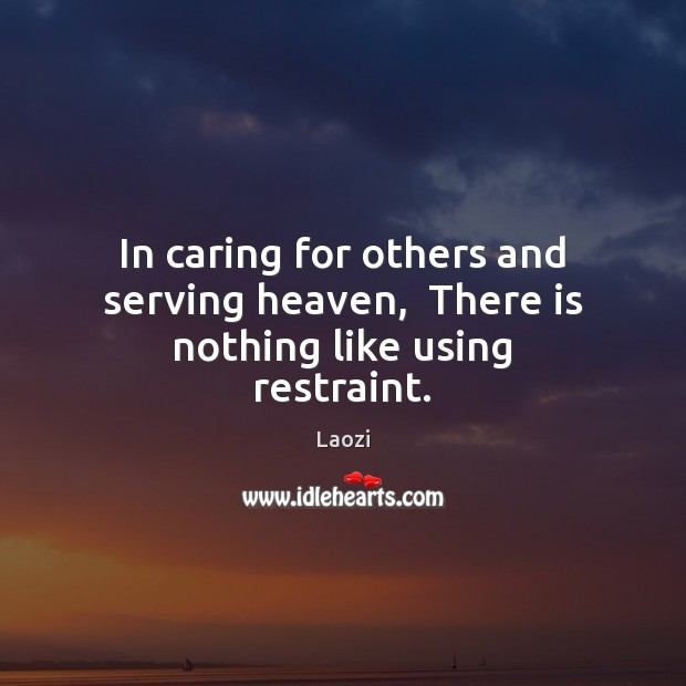 Image, In caring for others and serving heaven,  There is nothing like using restraint.