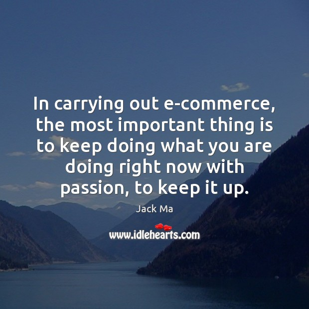 In carrying out e-commerce, the most important thing is to keep doing Jack Ma Picture Quote