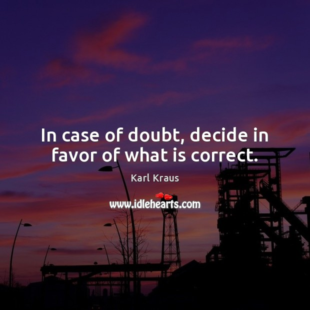 In case of doubt, decide in favor of what is correct. Image