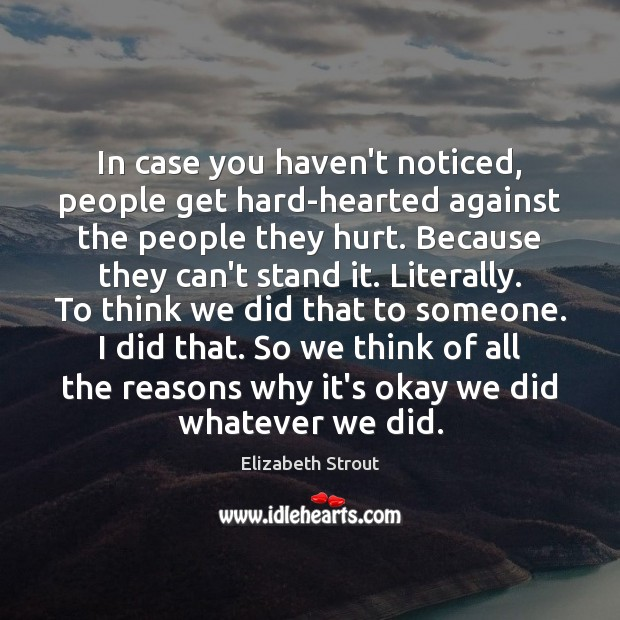 In case you haven't noticed, people get hard-hearted against the people they Elizabeth Strout Picture Quote
