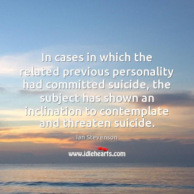 In cases in which the related previous personality had committed suicide, the Image