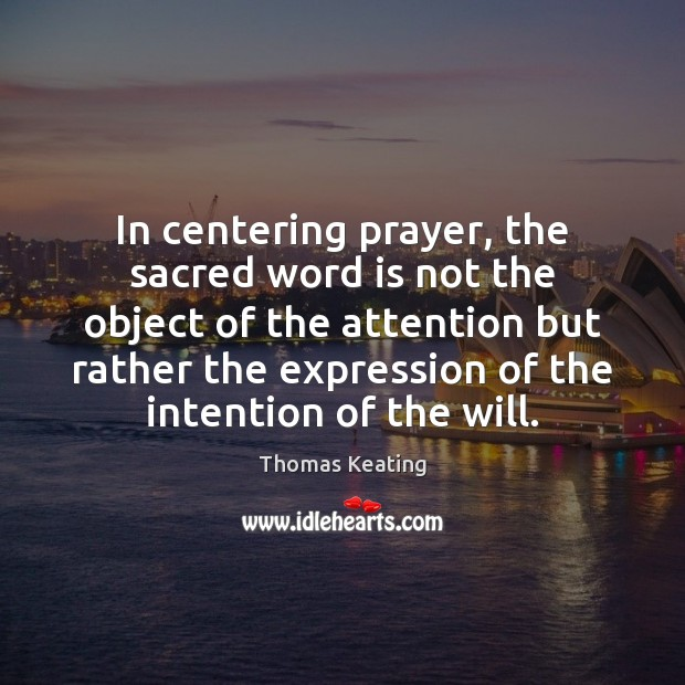 In centering prayer, the sacred word is not the object of the Thomas Keating Picture Quote