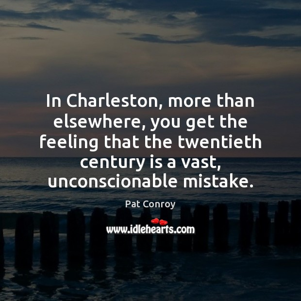 In Charleston, more than elsewhere, you get the feeling that the twentieth Image