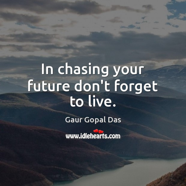 In chasing your future don't forget to live. Wise Quotes Image