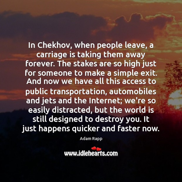 In Chekhov, when people leave, a carriage is taking them away forever. Image