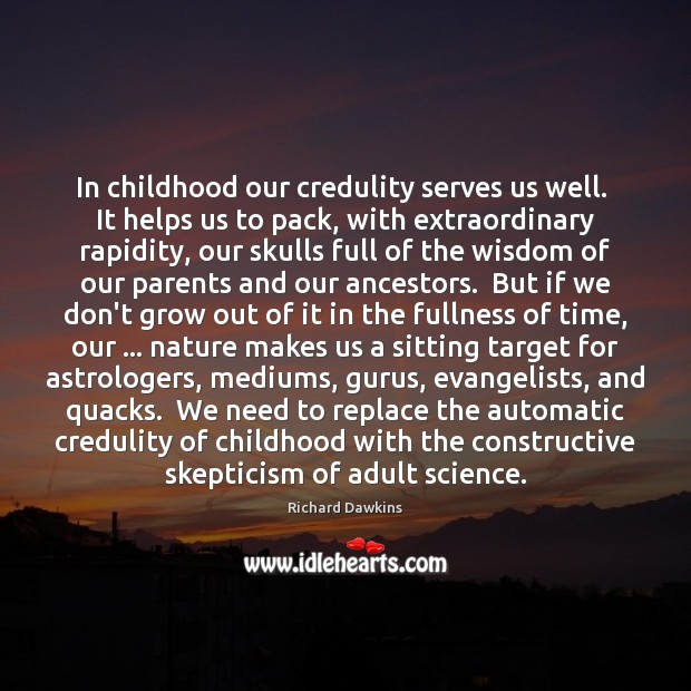 Image, In childhood our credulity serves us well.  It helps us to pack,