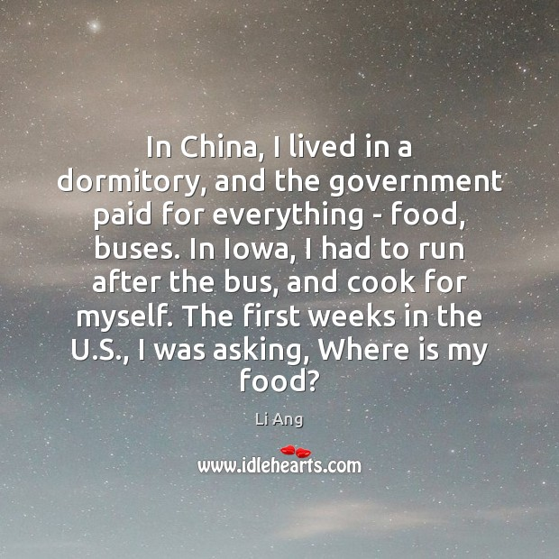 In China, I lived in a dormitory, and the government paid for Image