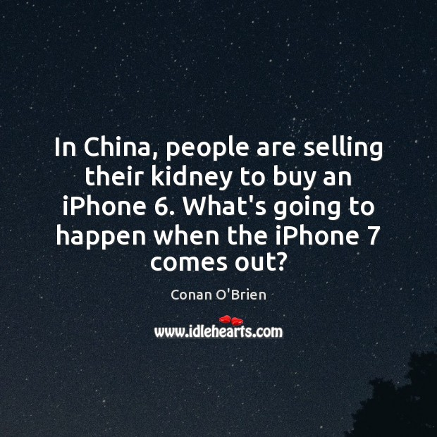 Image, In China, people are selling their kidney to buy an iPhone 6. What's
