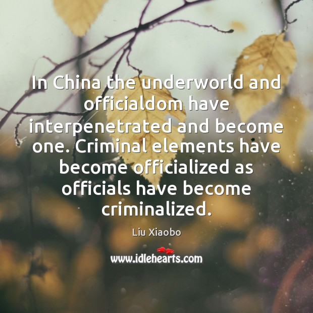 In China the underworld and officialdom have interpenetrated and become one. Criminal Image