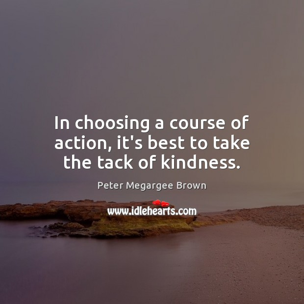 In choosing a course of action, it's best to take the tack of kindness. Image