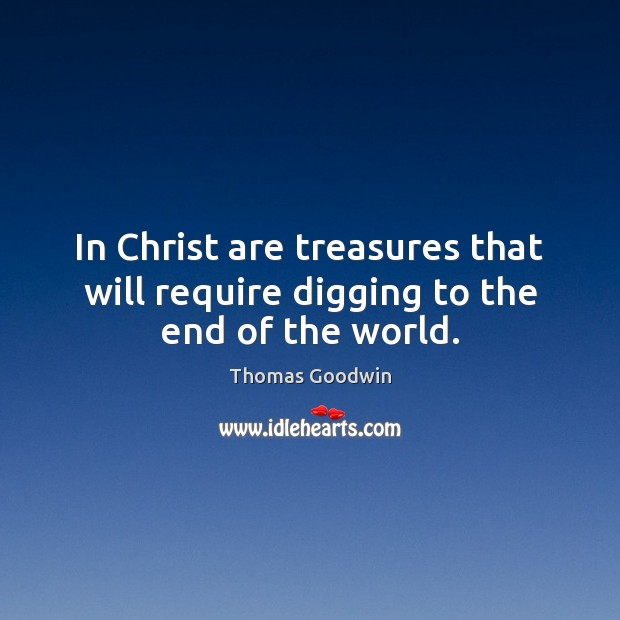 In Christ are treasures that will require digging to the end of the world. Image