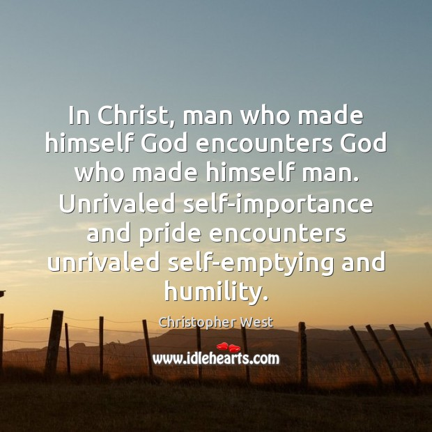 In Christ, man who made himself God encounters God who made himself Christopher West Picture Quote
