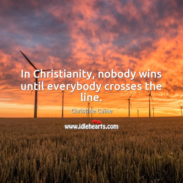 Image, In Christianity, nobody wins until everybody crosses the line.