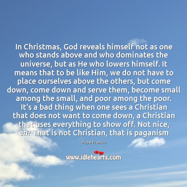 In Christmas, God reveals himself not as one who stands above and Image