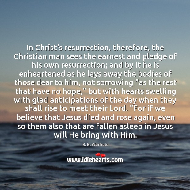 In Christ's resurrection, therefore, the Christian man sees the earnest and pledge Image