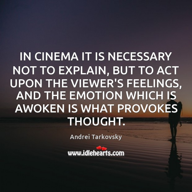Image, IN CINEMA IT IS NECESSARY NOT TO EXPLAIN, BUT TO ACT UPON