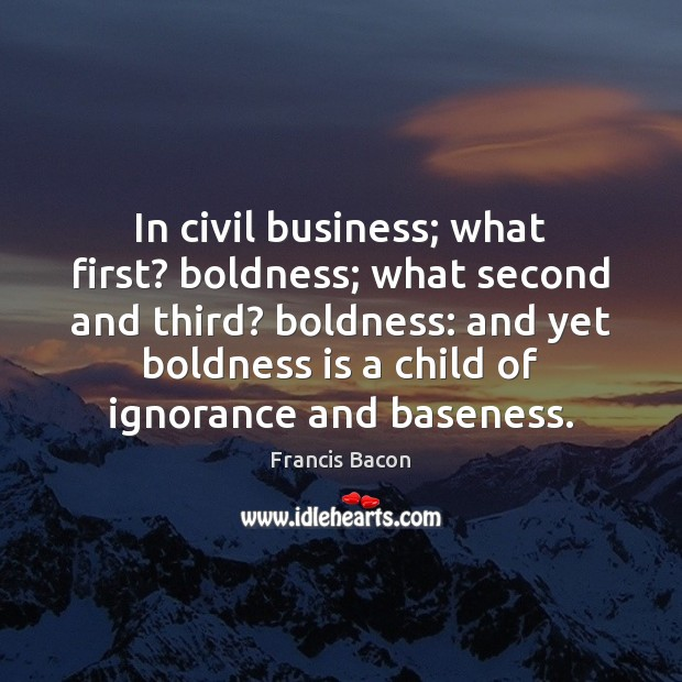 In civil business; what first? boldness; what second and third? boldness: and Boldness Quotes Image