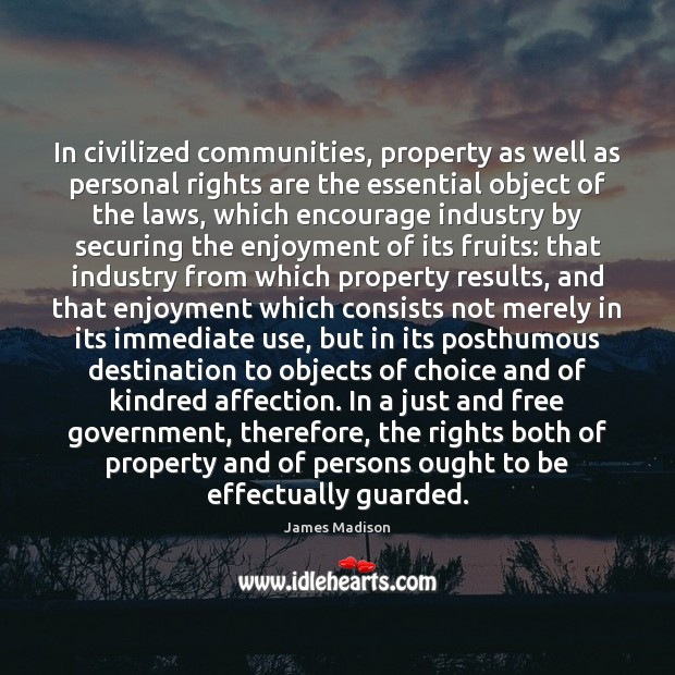 In civilized communities, property as well as personal rights are the essential Image