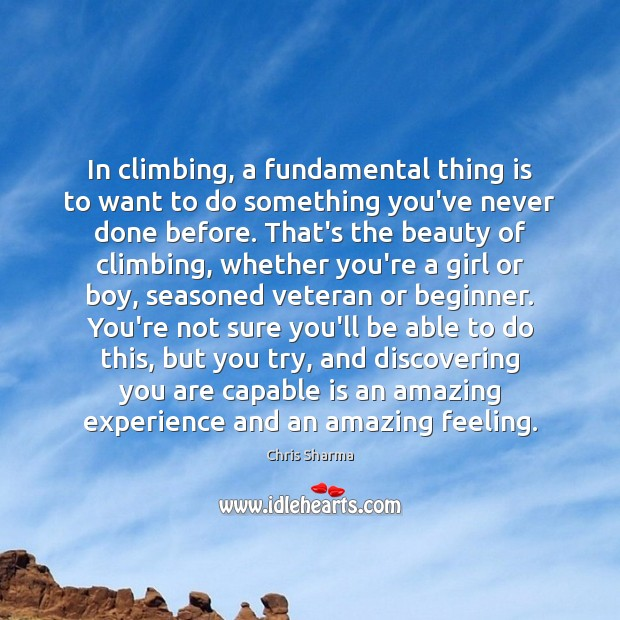 In climbing, a fundamental thing is to want to do something you've Image