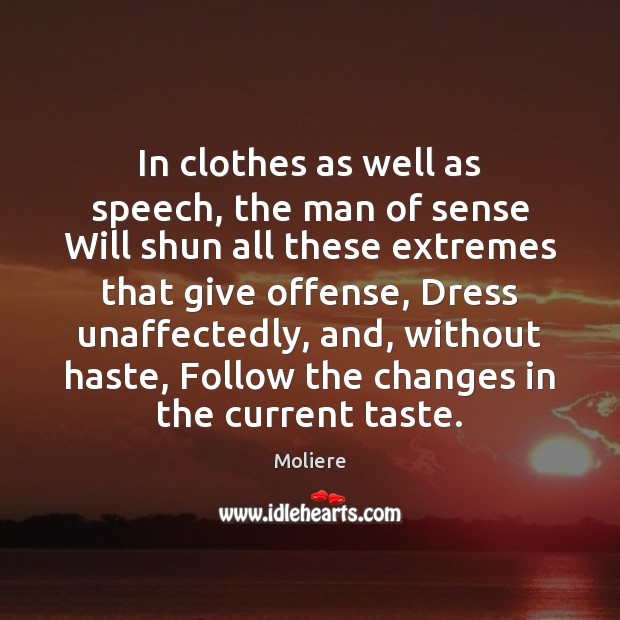 In clothes as well as speech, the man of sense Will shun Image