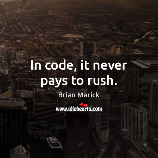 Image, In code, it never pays to rush.