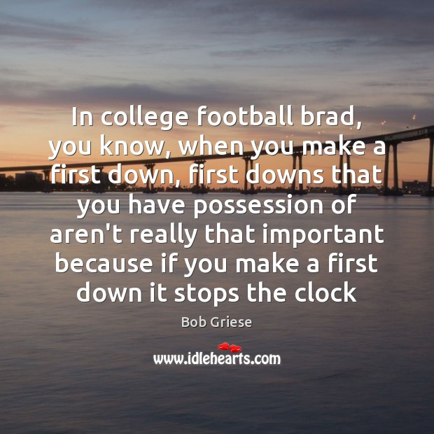 Image, In college football brad, you know, when you make a first down,